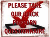 Click Here to Take Our Quick and Simple PopcornQuestionnaire.
